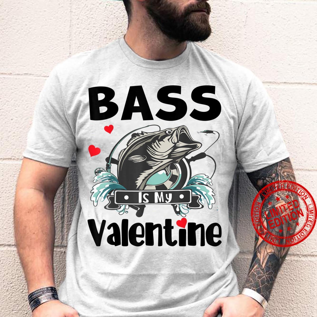 Bass Is My Valentine Fishing Fisherman Shirt