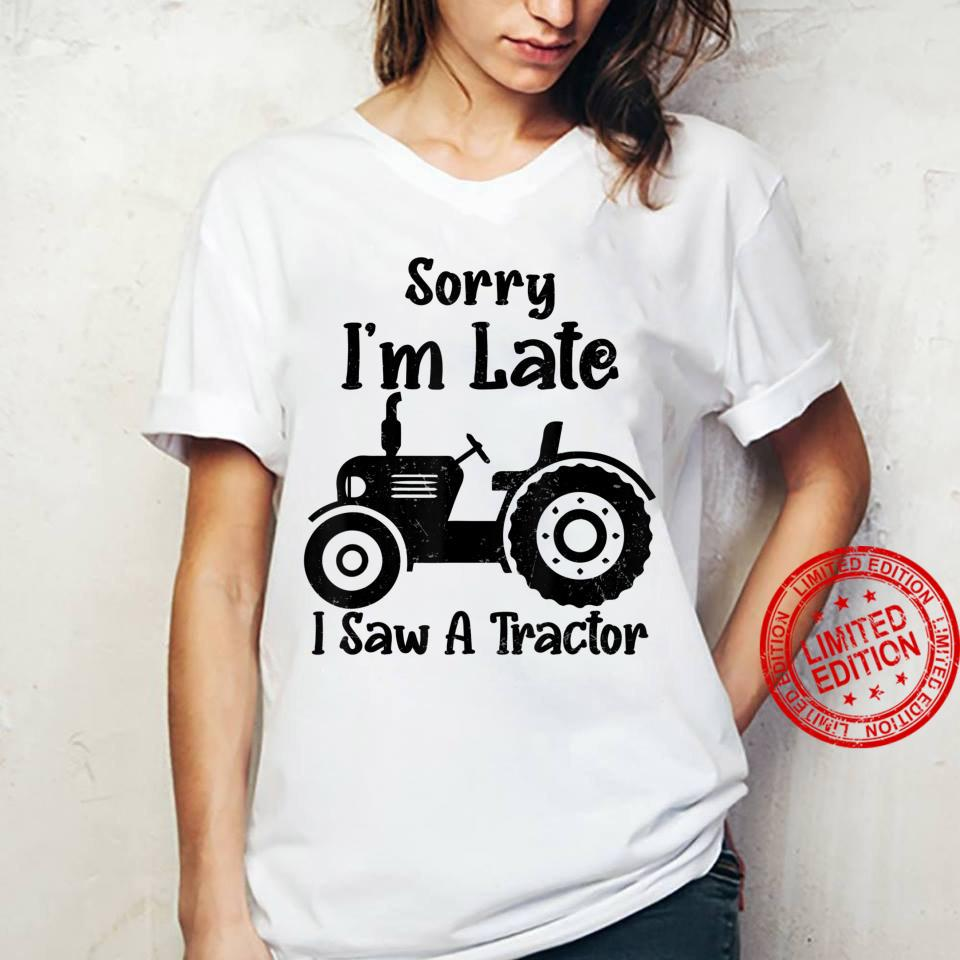 Sorry I'm Late I Saw A Tractor farmer tractors saying Shirt ladies tee