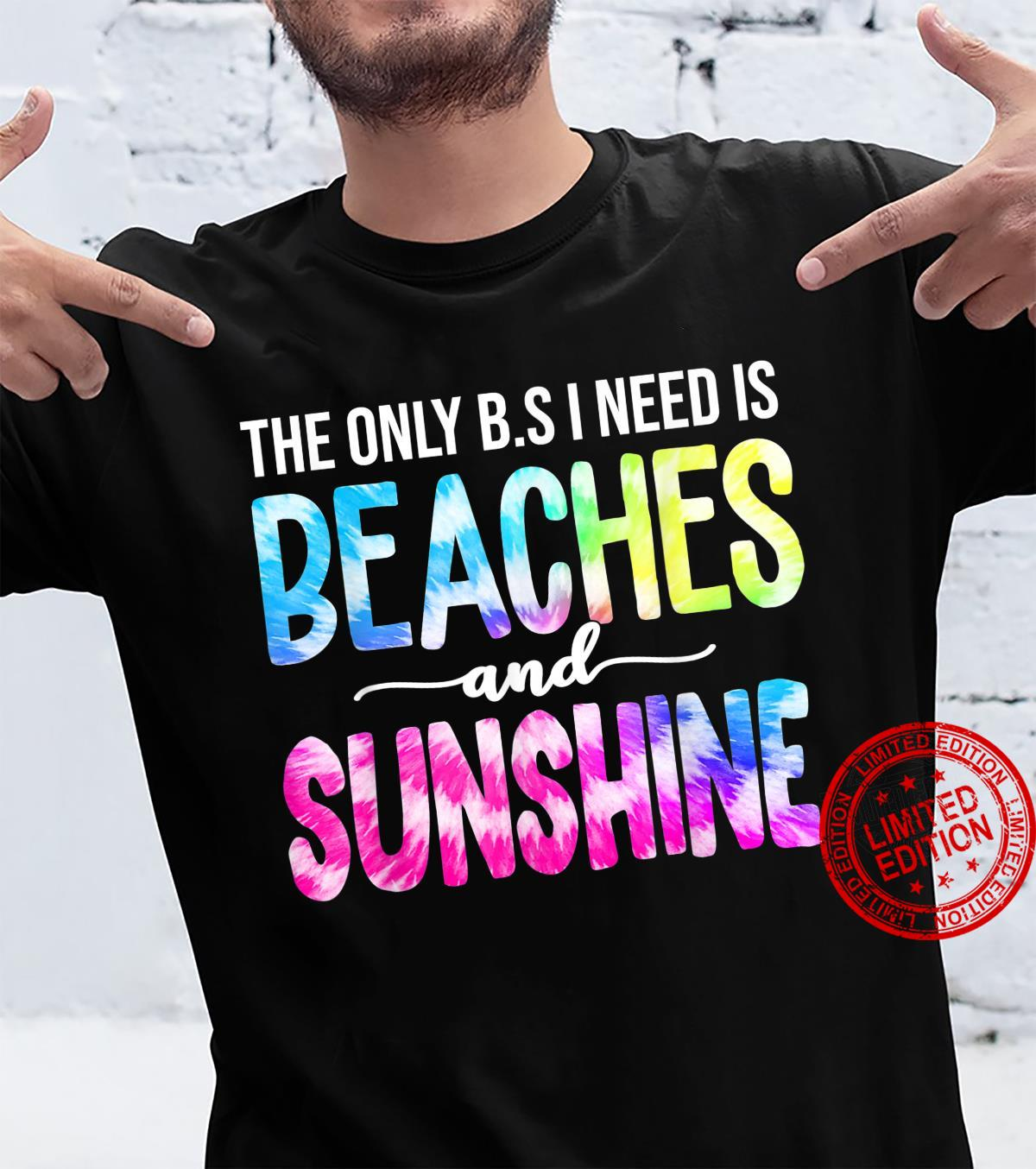 The Only BS I Need Is Beaches And Sunshine Tie Dye Summer Shirt