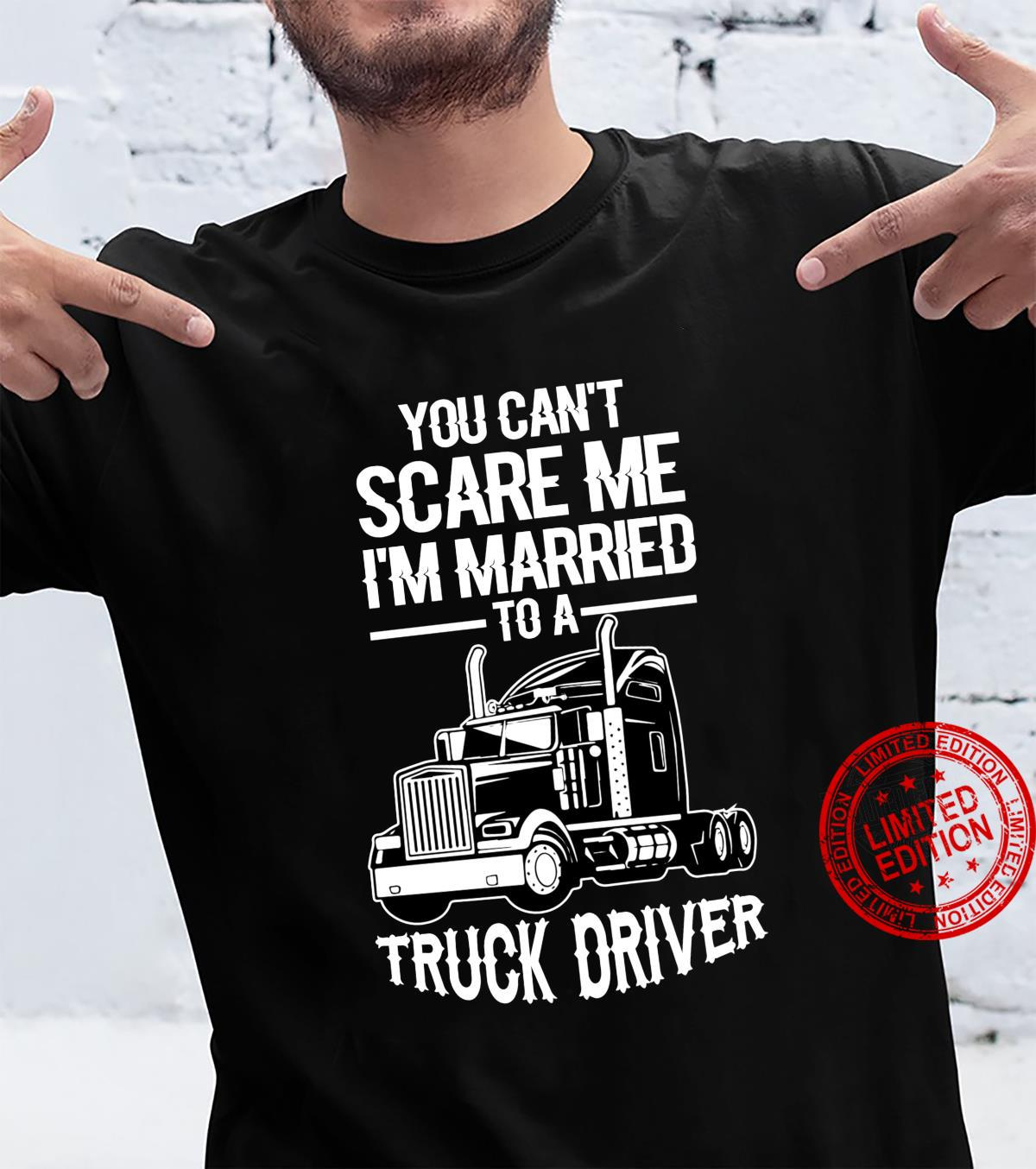 You can't scare me I'm married to truck driver trucker wife Shirt