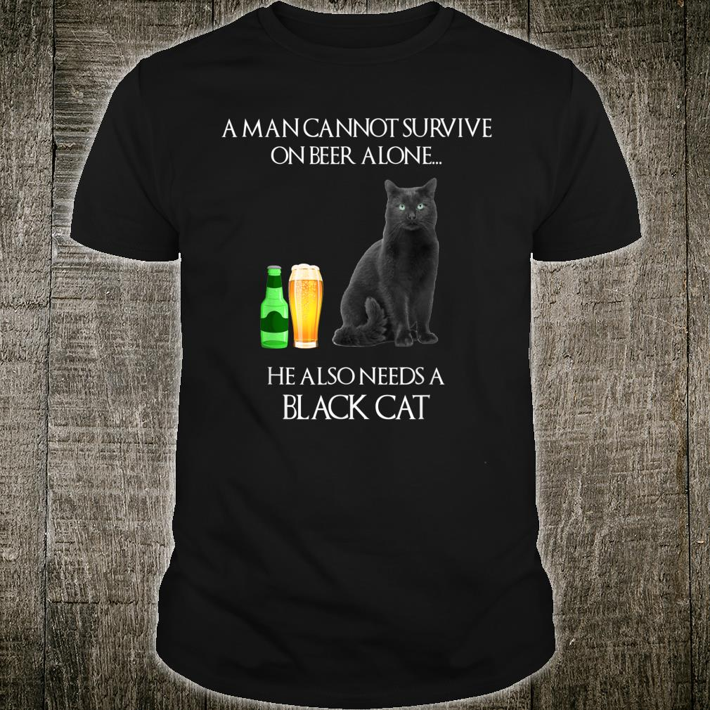 A Man Cannot Survive On Beer Alone He Also Needs A Black Cat Shirt