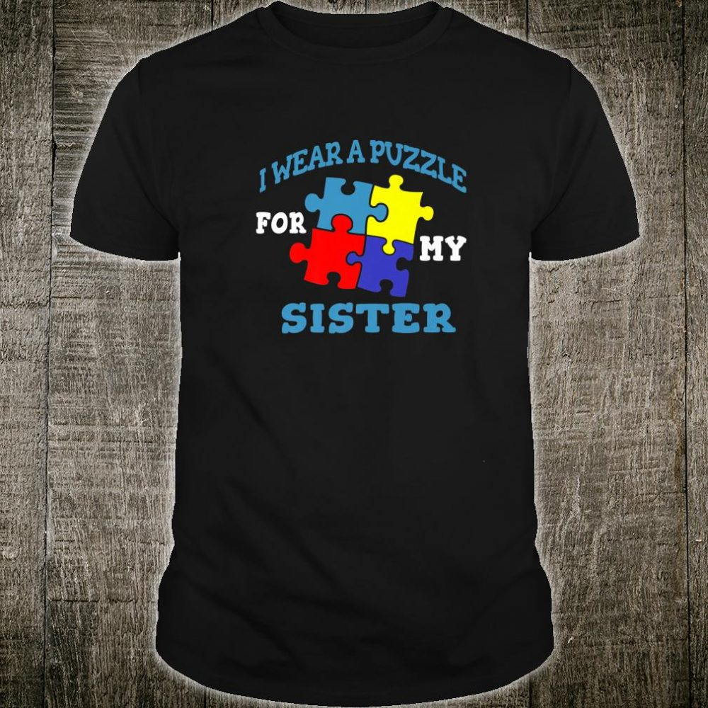 Autism I Wear A Puzzle For My Sister Awareness Sibling Shirt