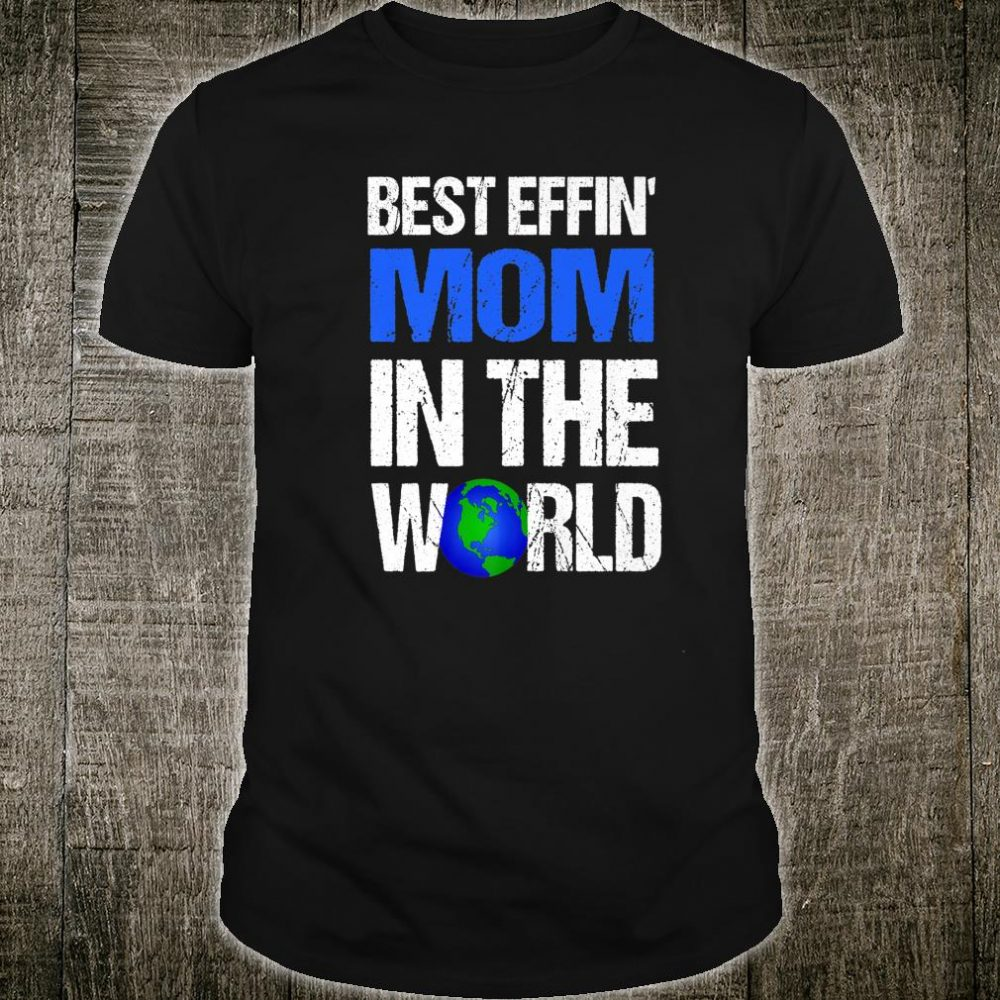 Best Effin Mom In The World Shirt
