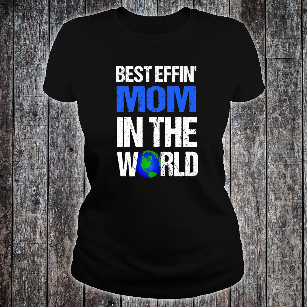 Best Effin Mom In The World Shirt ladies tee
