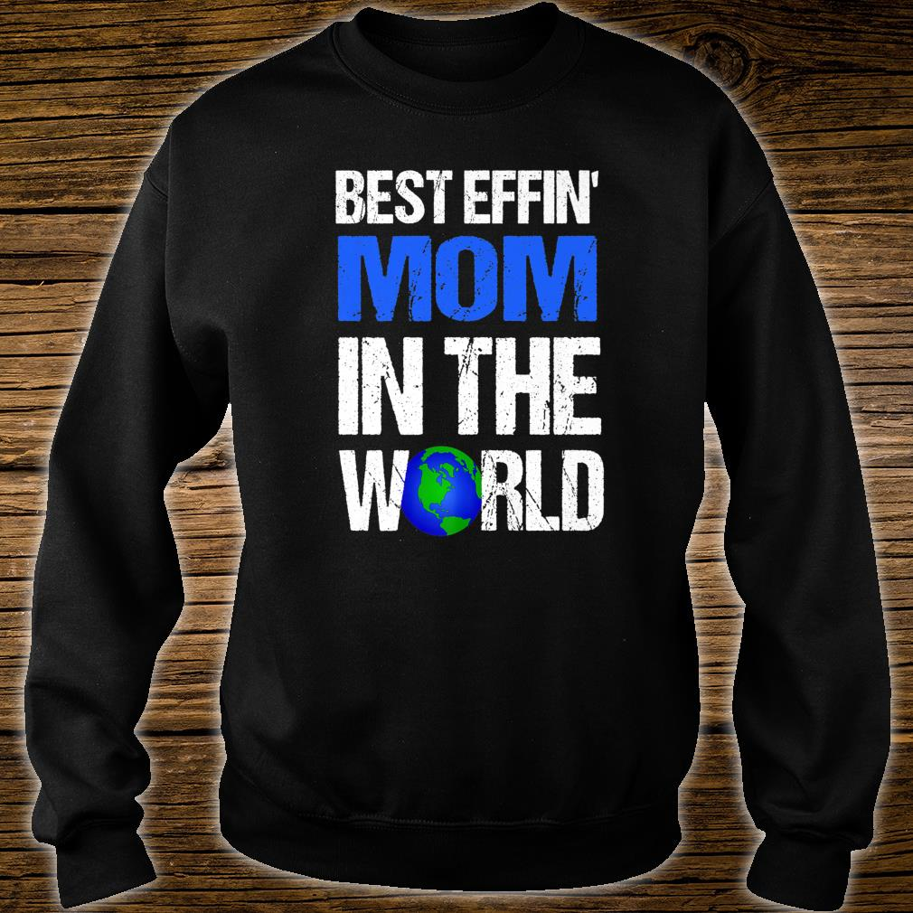 Best Effin Mom In The World Shirt sweater