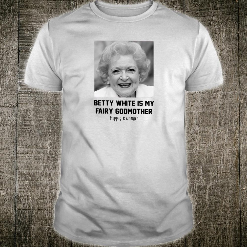 Betty White is my fairy godmother shirt