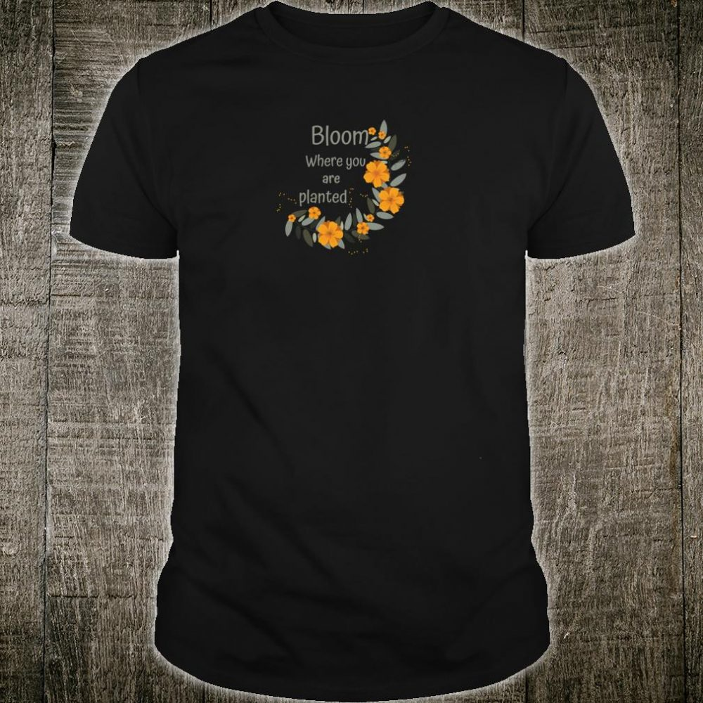 Bloom Where You Are Planted Wildflower Shirt