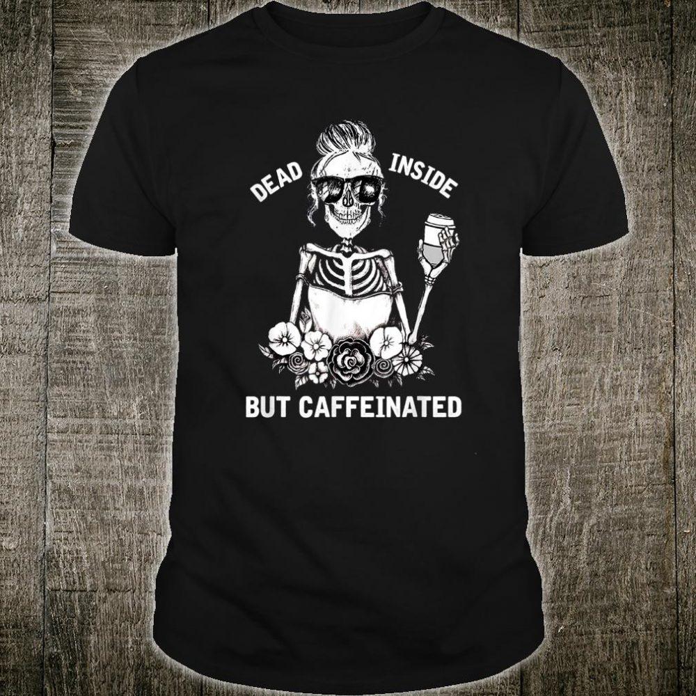 Dead Inside But Caffeinated Skeleton Flower Shirt