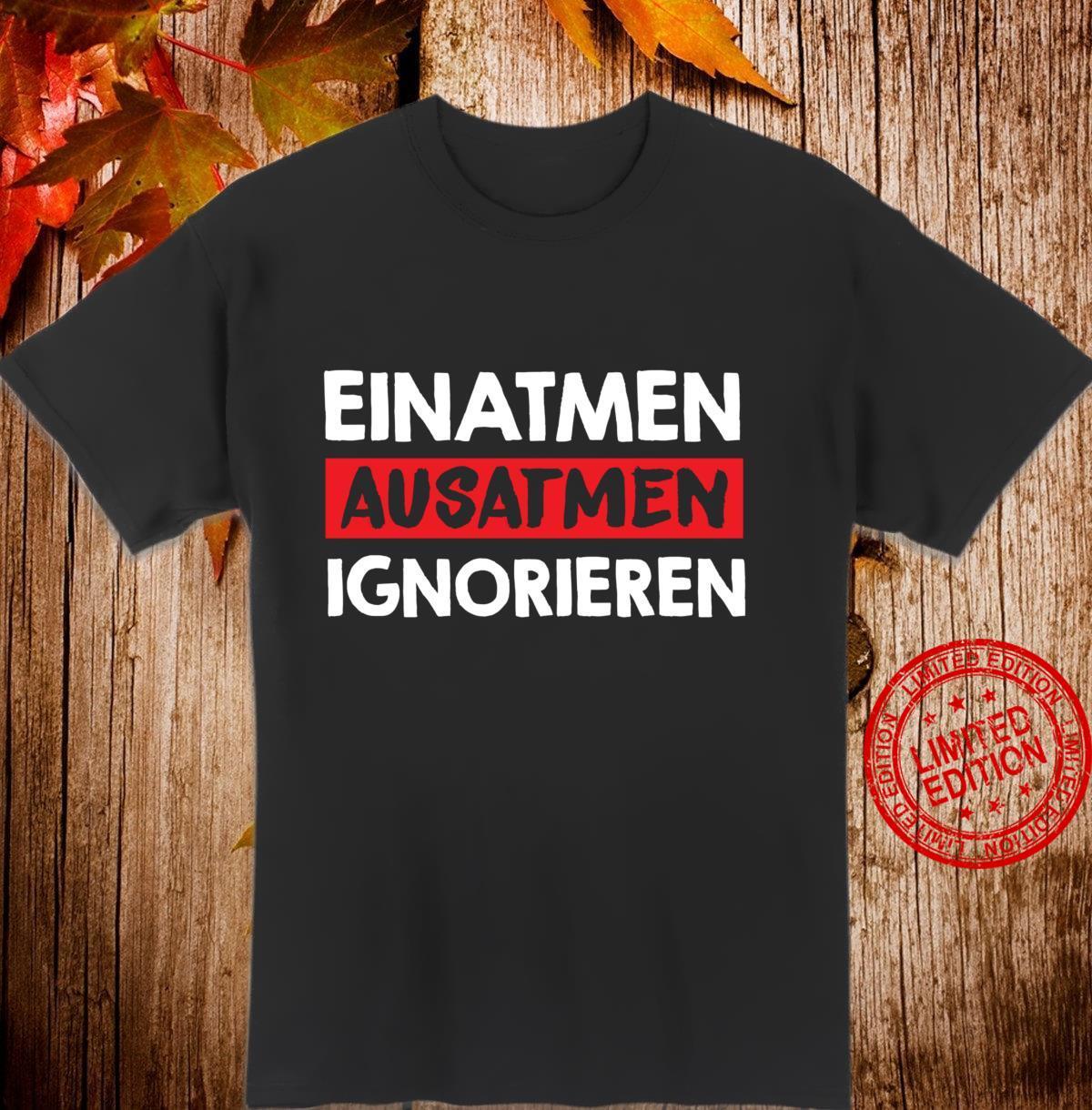 Einatmen Ausatmen Ignorieren Witziges Spruch Shirt