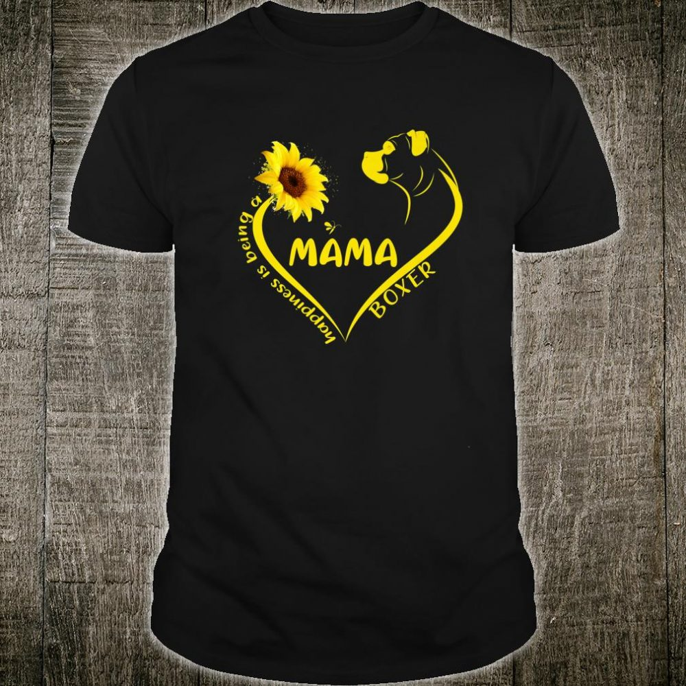 Happiness is being Boxer Dog Mama Cute Hippie Sunflower Mom Shirt