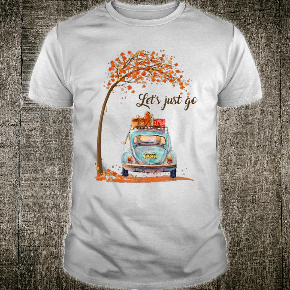 Let's just go Autumn Camping leaves left mapple tree Falling Shirt