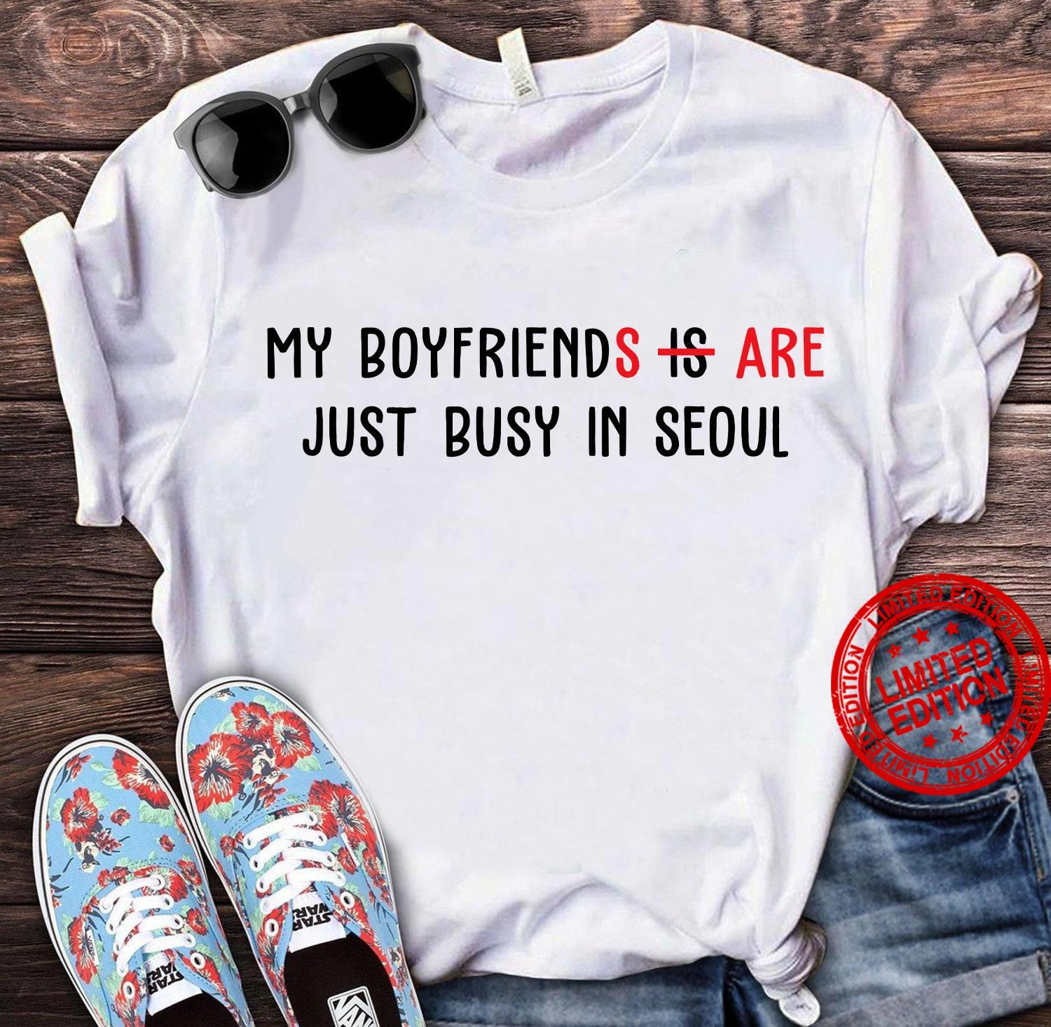 My Boyfriend Is Are Just Busy In Seoul Shirt