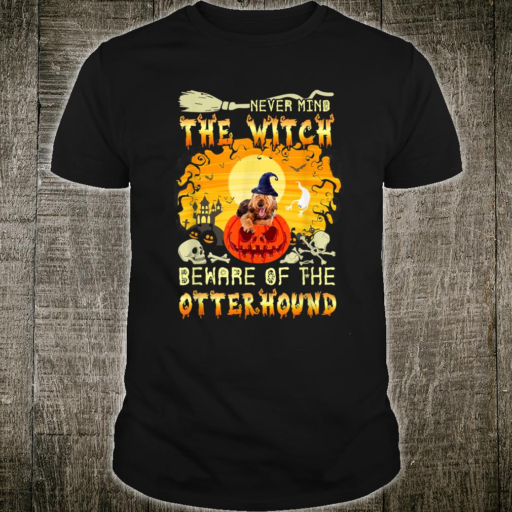 Never Mind The Witch Beware Of The Otterhound Shirt