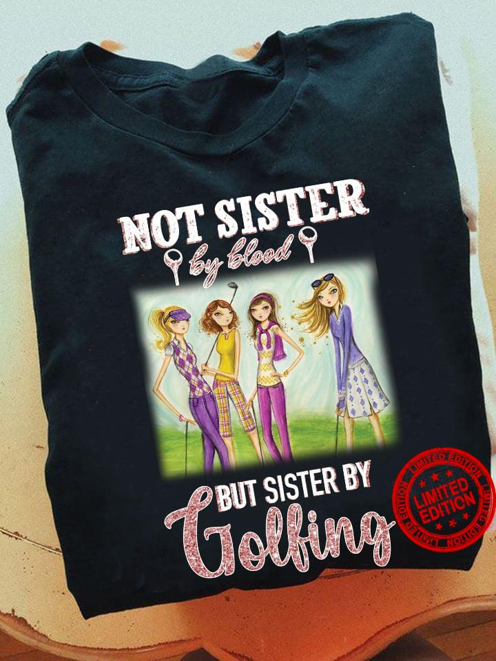 Not Sister By Blood But Sister By Golfing Shirt