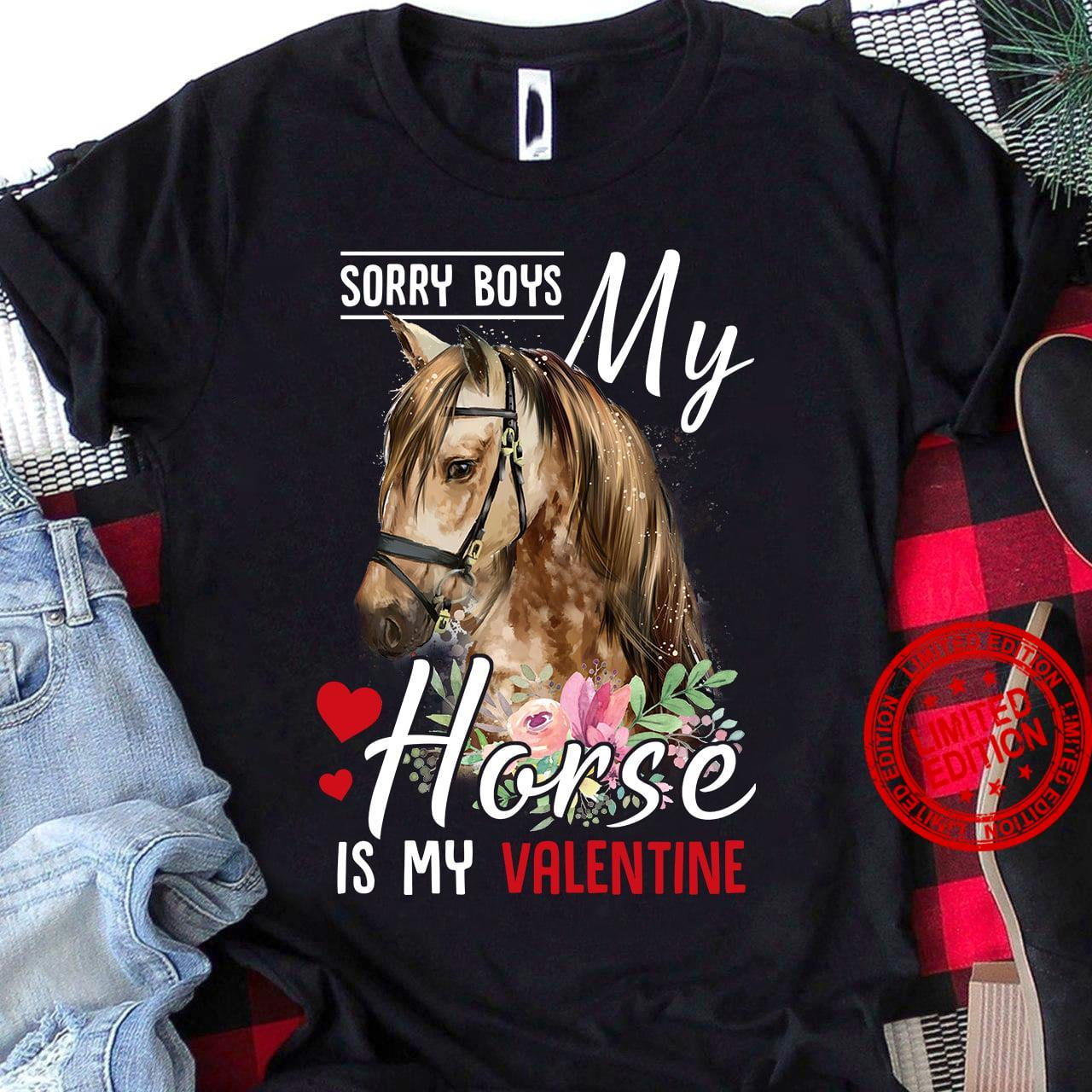 Sorry Boys My Horse Is My Valentine Shirt