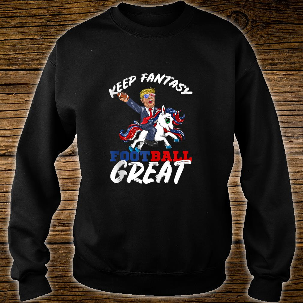 Trump Keep Fantasy Football Great Shirt sweater
