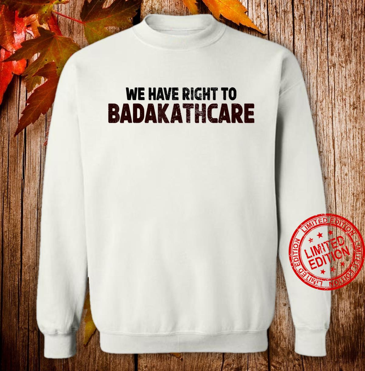 We Have Right to BADAKATHKARE Vintage Shirt sweater