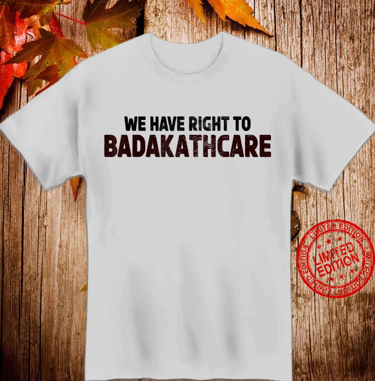 We Have Right to BADAKATHKARE Vintage Shirt