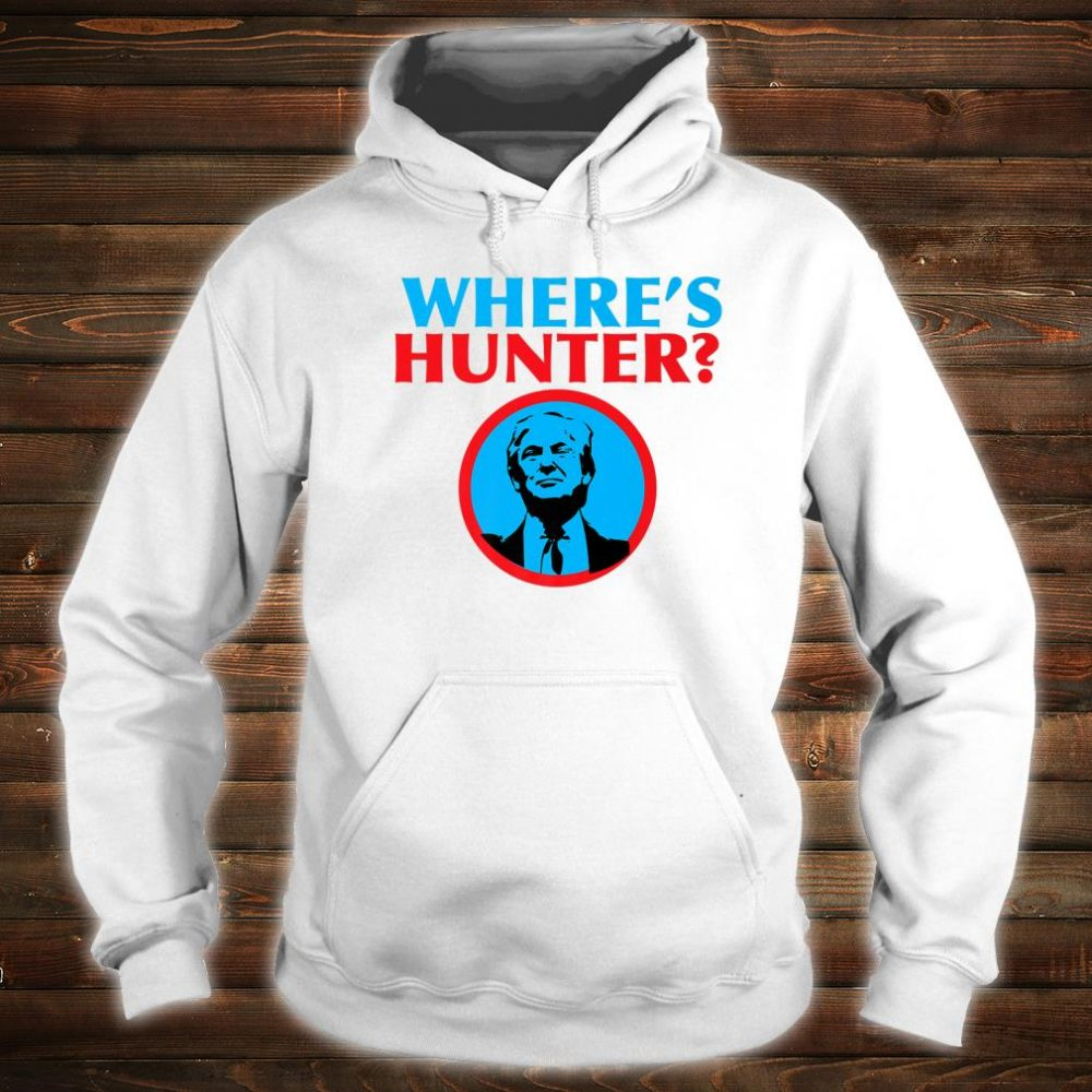 Where Is Hunter Shirt hoodie