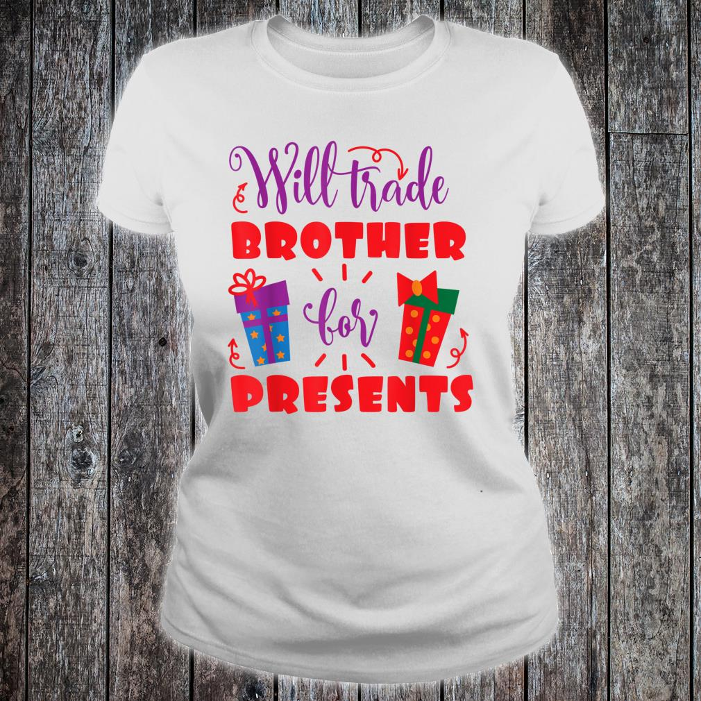 Christmas Presents For Brother.Will Trade Brother For Presents Christmas Shirt